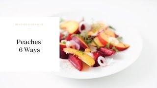 Summer Peaches 6 Ways | Healthy Recipes