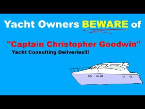 Captain Christopher Goodwin  -  Yacht Owners Beware!!!
