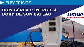 Bien gérer l'énergie à bord de son bateau  [Académie USHIP]