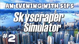 An Evening With Sips - Skyscraper Simulator (Part 2 of 3)