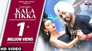 New Punjabi Songs 2018 | Kala Tikka (Full ) Yudhveer | White Hill Music | Latest Punjabi Song
