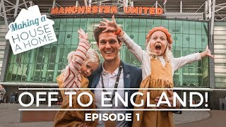 WE'RE OFF TO ENGLAND: Making a House a Home - Episode 1
