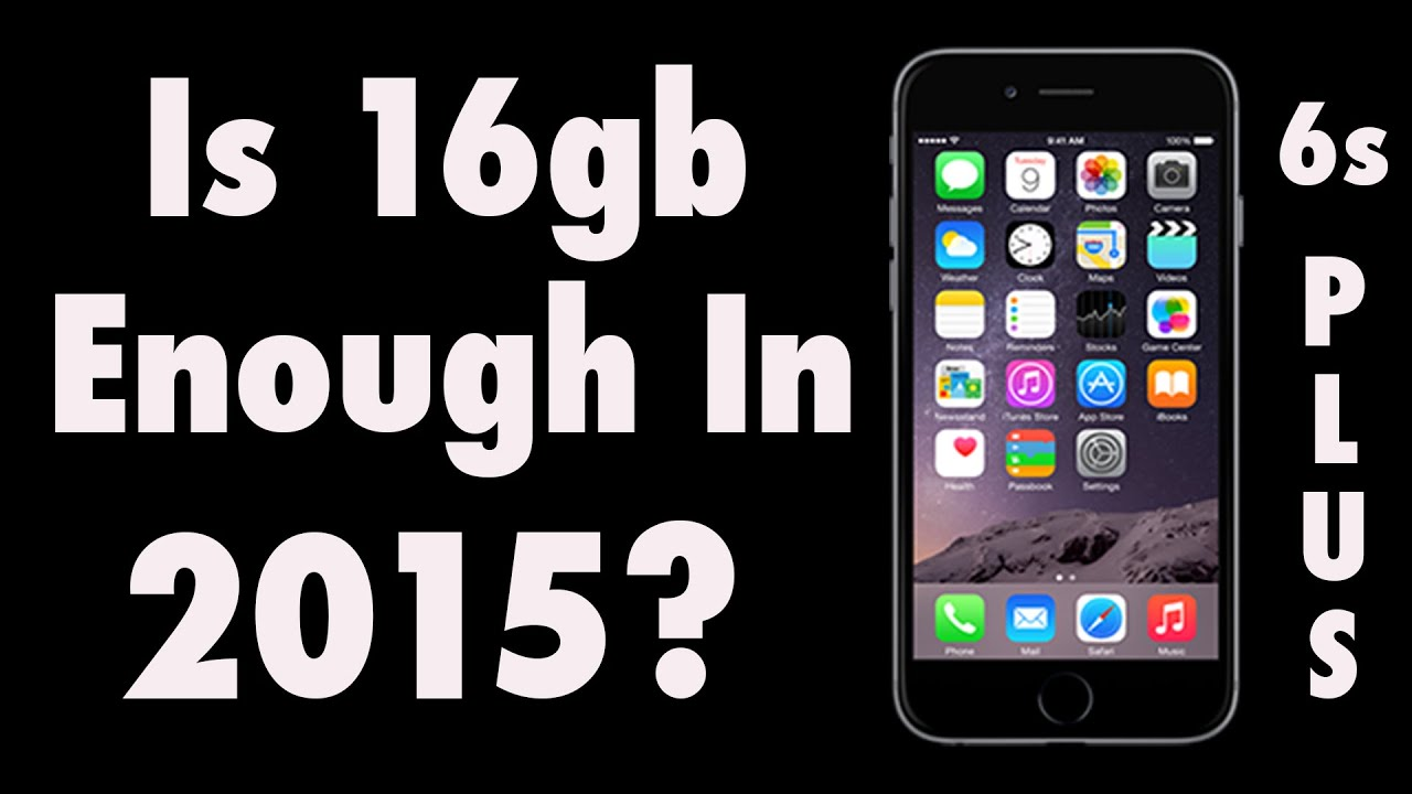 Iphone 6s Plus Is 16gb Enough Storage In 2017