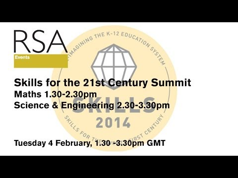 RSA Replay - Skills for the 21st Century Summit - Maths/Science & Engineering