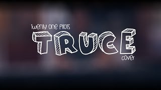 Twenty One Pilots - Truce (Cover)