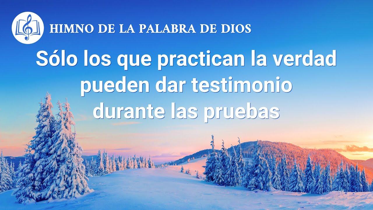 Canción cristiana | Sólo los que practican la verdad pueden dar testimonio durante las pruebas