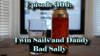 Booze Reviews - Ep. 306 - Twin Sails and Dandy Brewing - Bad Sally