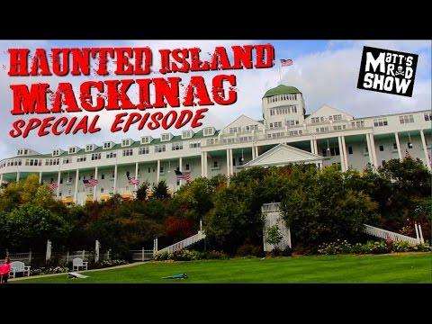EXPLORING A HAUNTED ISLAND - MACKINAC - SPECIAL EPISODE - Matt's Rad Show