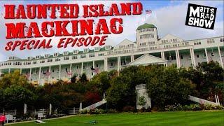 exploring a haunted island mackinac special episode matts rad show