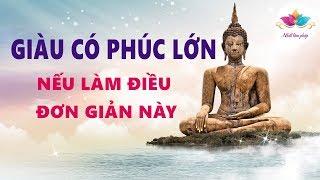 GIÀU CÓ PHÚC LỚN MÀ CHẲNG CẦN ĐẾN QUÝ NHÂN NẾU BẠN LÀM ĐƯỢC ĐIỀU ĐƠN GIẢN NÀY Lời Phật Dạy - Stafaband