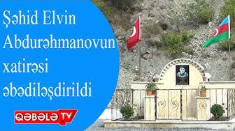 ŞƏHİD ELVİN ABDURƏHMANOVUN ADINA BULAQ İNŞA EDİLDİ-QƏBƏLƏ TV