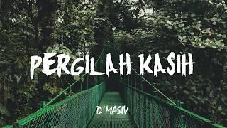 Download lagu D Masiv Pergilah Kasih MP3