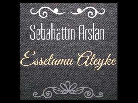 Sebahattin ARSLAN - Esselamu Aleyke