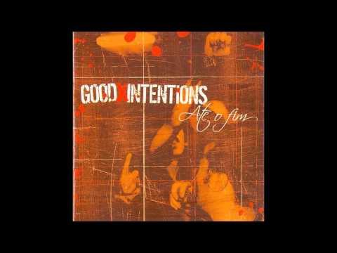 Good Intentions - Até o Fim [FULL ALBUM]