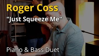 """Roger Coss - """"Just Squeeze Me"""" [Piano & Bass Duet]"""