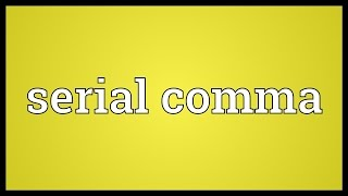 Serial comma Meaning