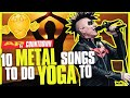 The 10 Best Metal Songs to Soundtrack Your Yoga Session–From Tool to Deafheaven