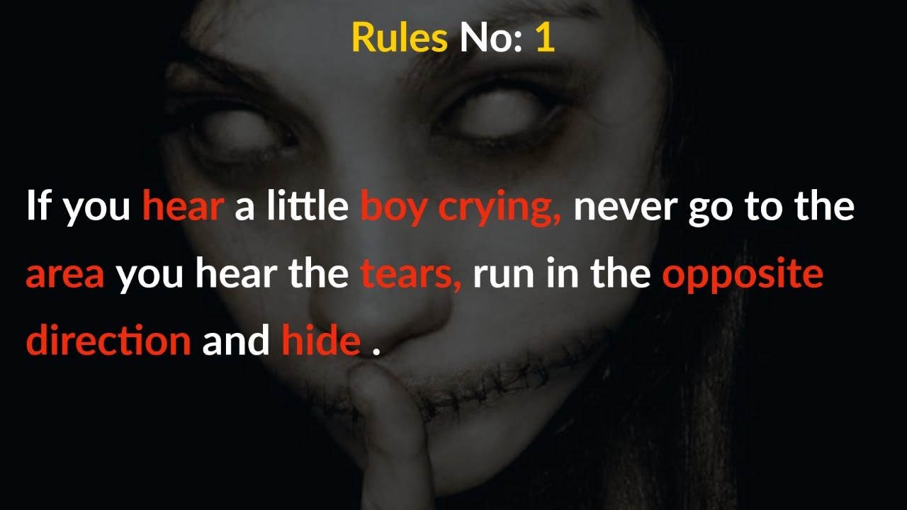 If you hear a little boy crying, never go to that area , run in the opposite direction and hide