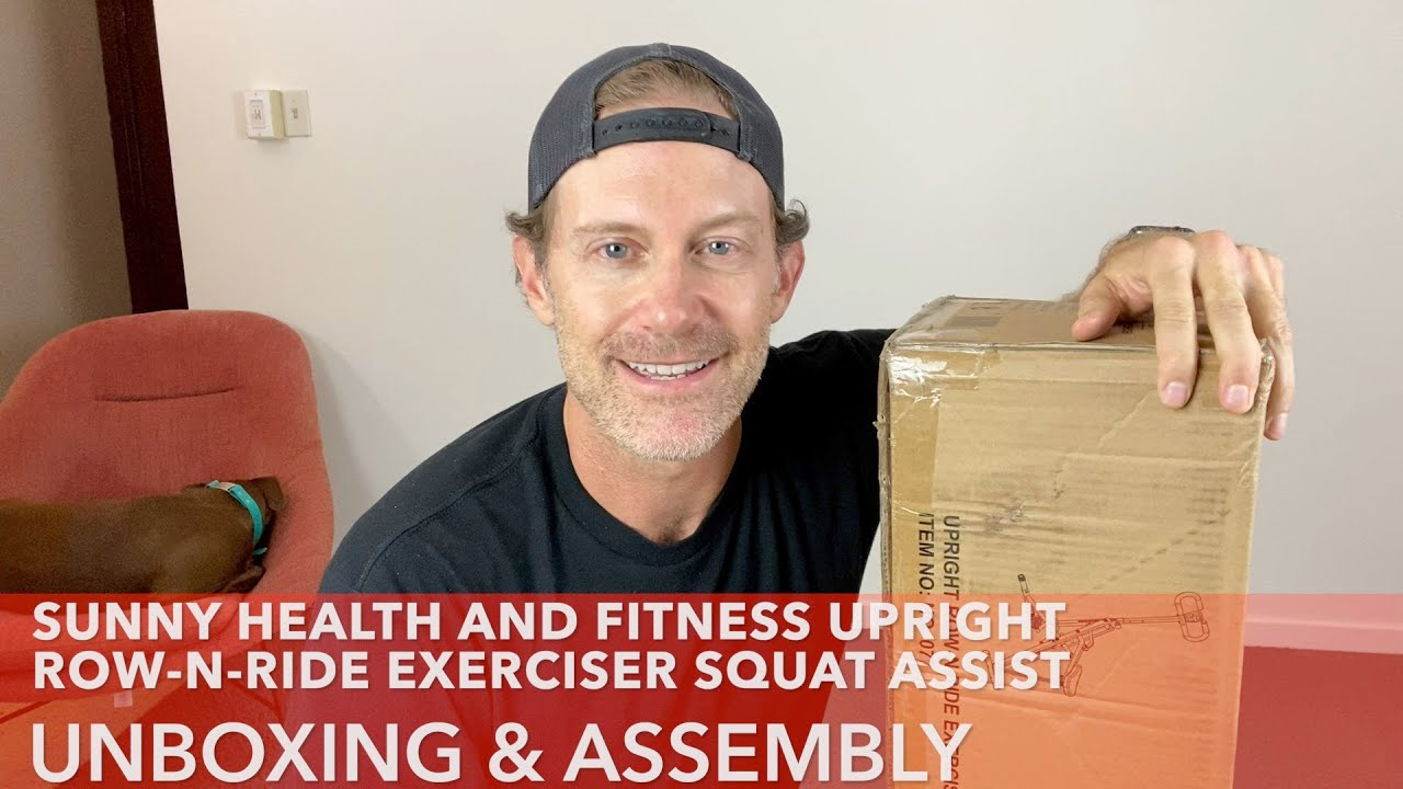 Sunny Health and Fitness Upright Row n Ride Exerciser Squat Assist Unboxing and Assembly