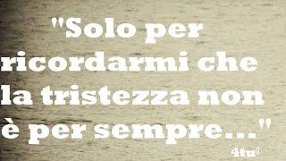 Monologo sulla vita - La tristezza non è per sempre - canzoni italiane che fanno riflettere