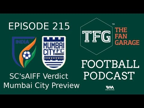 TFG Indian Football Ep.215: AIFF SC Verdict + ISL Previews - Mumbai City FC