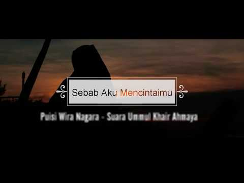 Puisi Wira Nagara - Sebab Aku Mencintaimu - Suara Ummul Khair Ahmaya