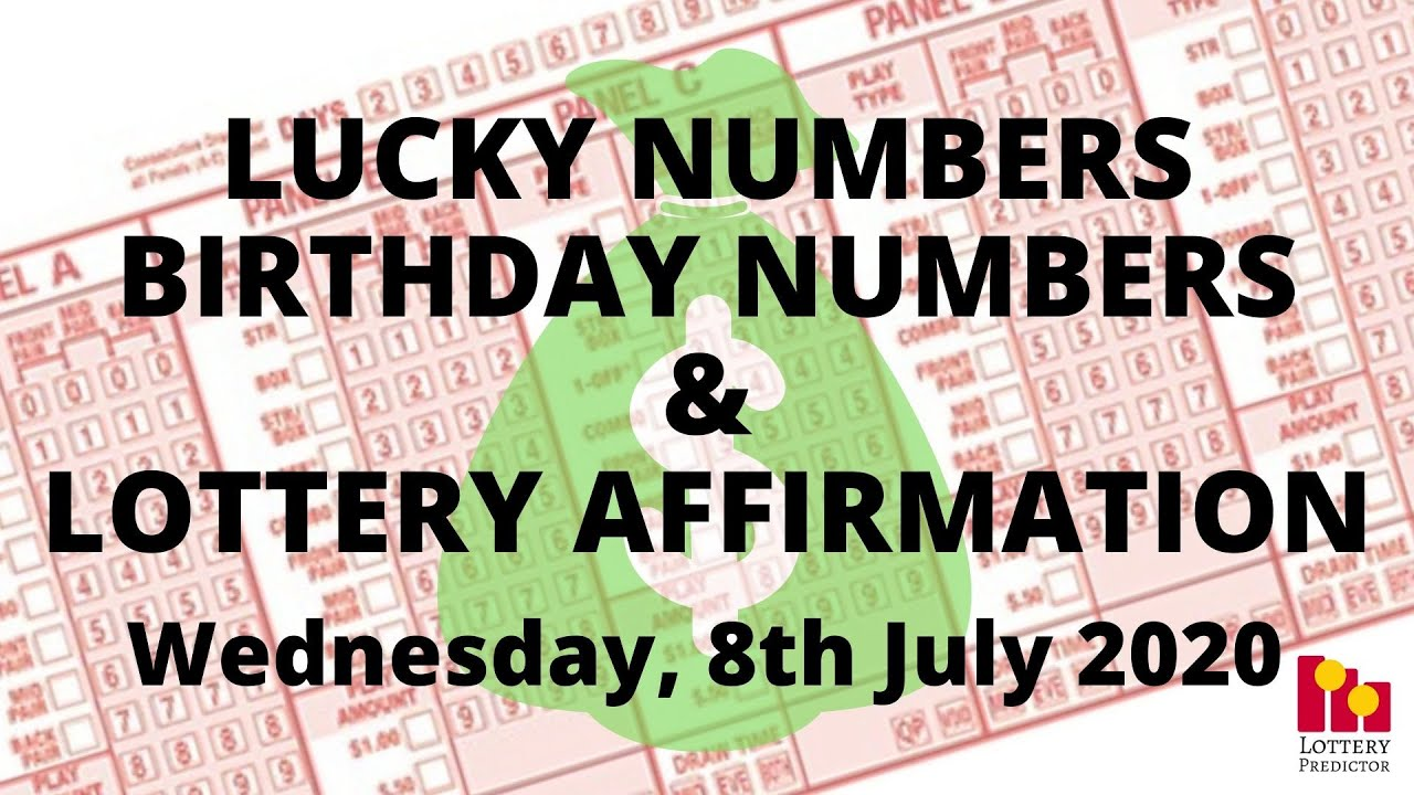 Lottery Lucky Numbers, Birthday Numbers & Lottery Affirmation- July 8th 2020