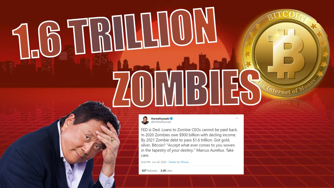 ROBERT KIYOSAKI WARNING: The FED Is Creating ZOMBIE COMPANIES! 1.6 TRILLION More Debt! BUY BITCOIN!
