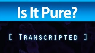 Is It Pure? - Transcripted Gameplay and First Impressions