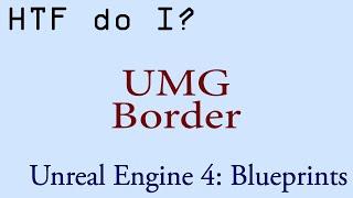 HTF do I? Use the Border Widget in UMG
