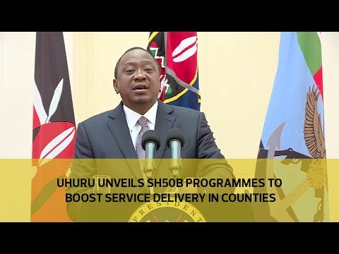 Uhuru unveils Sh50b programmes to boost service delivery in counties
