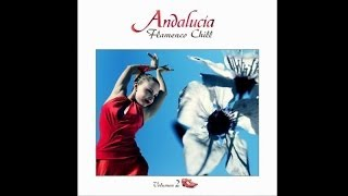 Andalucía Flamenco Chill, Vol. 2 - Chill Out Music from Southern Europe