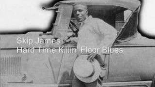 Skip James - Hard Time Killin