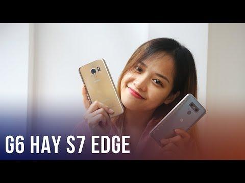 LG G6 vs Galaxy S7 Edge: đâu là ông vua phân khúc dưới 8 triệu
