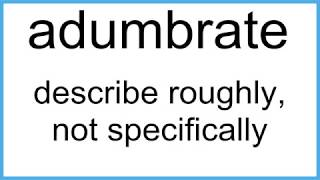 adumbrate      The New English Dictionary