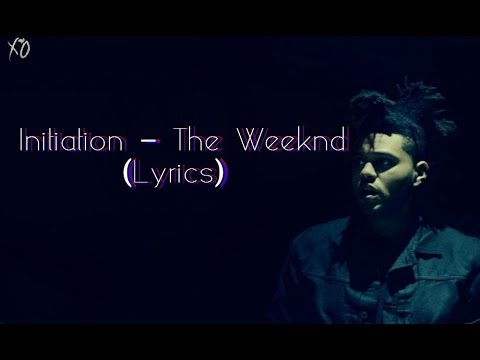 The Weeknd – Initiation Lyrics | Genius Lyrics