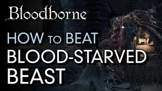 How to Beat Blood-Starved Beast - Bloodborne Boss Guide