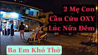 2 Mẹ Con Cầu Cứu OXY Sài Gòn Lúc Nữa Đêm : Linhxeomz1000