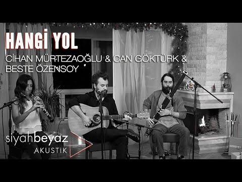 Cihan Mürtezaoğlu & Can Göktürk & Beste Özensoy - Hangi Yol (SiyahBeyaz Akustik)
