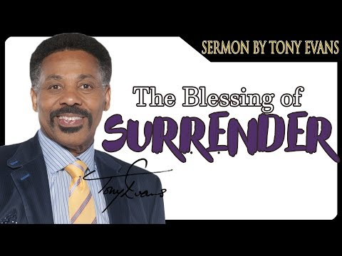 Dr. Tony Evans | MAY 29, 2018 - THE BLESSINGS OF SURRENDER | KINGDOM Living
