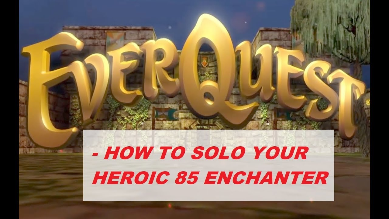 EVERQUEST LIVE - How to solo/Molo your level 85 Heroic Enchanter (1080p) by  CM99games