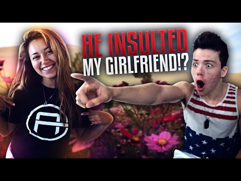 HE INSULTED MY GIRLFRIEND?!