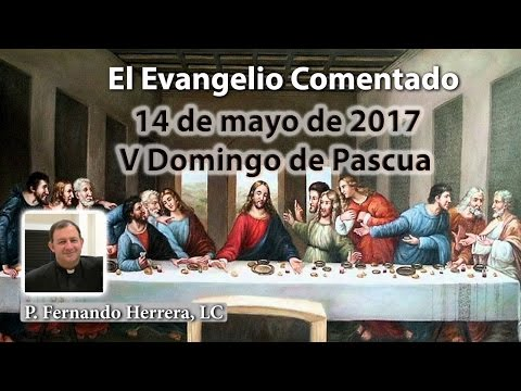 V Domingo de Pascua (14 de mayo de 2017)
