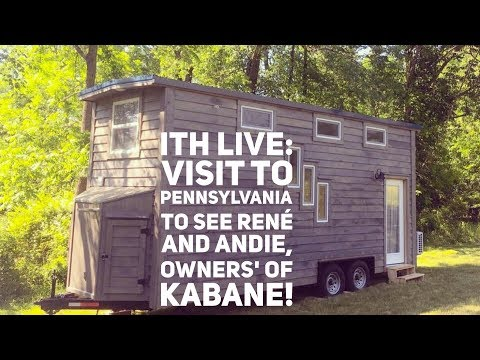 Incredible Tiny Homes Live: Visit to Pennsylvania to see Rene' and Andie, owners' of Kabane!
