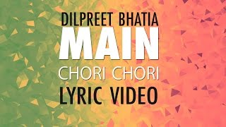 Dilpreet Bhatia - Main Chori Chori [Lyric Video]