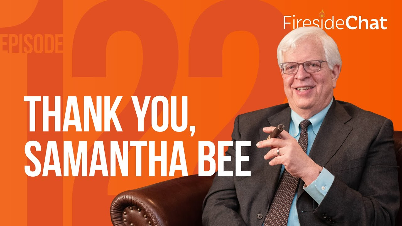 Fireside Chat Ep. — 122 Thank You, Samantha Bee - PragerU