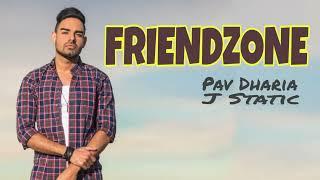FRIENDZONE (LYRICS) - PAV DHARIA   J STATIK