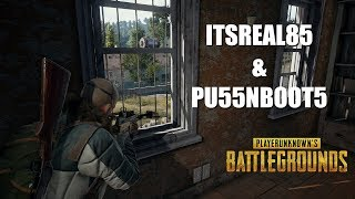 WE GOT WORK TO DO! ( PLAYERUNKNOWN'S BATTLEGROUNDS WITH ITSREAL85 & PU55NBOOT5)