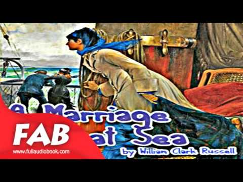 A Marriage at Sea Full Audiobook by William Clark RUSSELL by Nautical & Marine Fiction