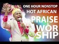 One hour nonstop african praise and worship songs mp3